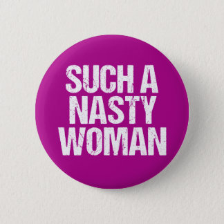 Such A Nasty Woman Hillary 2 Inch Round Button