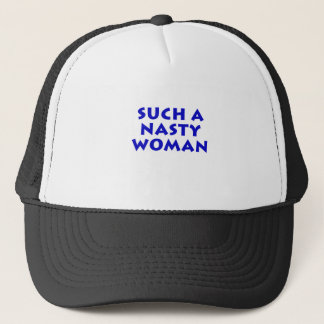Such a Nasty Woman Trucker Hat
