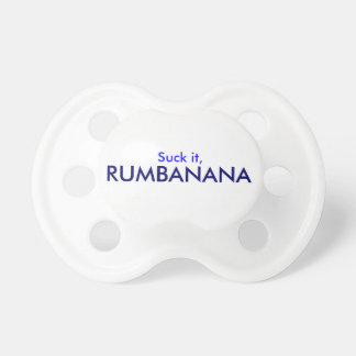 """Suck it, Rumbanana!"" Pacifier"