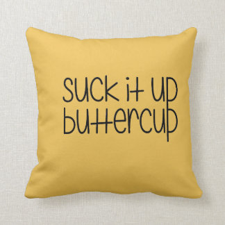 Suck it up Buttercup Pillow