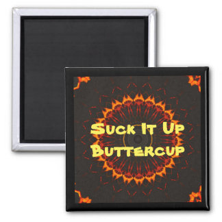 Suck It Up Buttercup Square Magnet