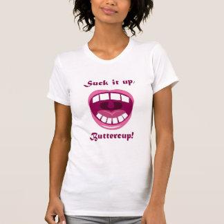 Suck it up, Buttercup! T-Shirt