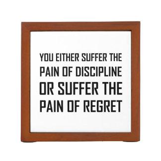 Suffer Pain Of Discipline Or Regret Desk Organizer