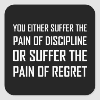 Suffer Pain Of Discipline Or Regret Square Sticker