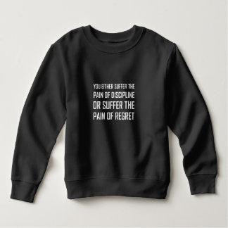 Suffer Pain Of Discipline Or Regret Sweatshirt
