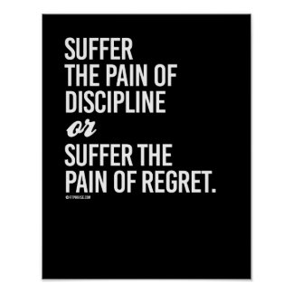 Suffer the pain of discipline or suffer the pain o poster
