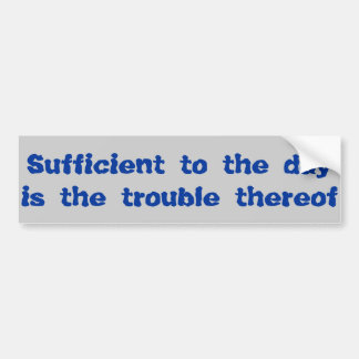 Sufficient to the Day Bumper Sticker