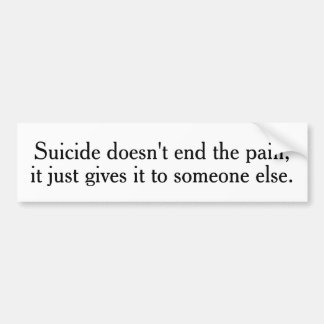 Suicide Doesn't End The Pain Bumper Stickers