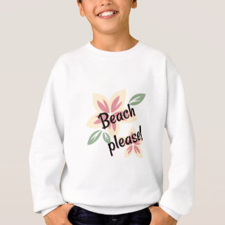 Summer Florals - Beach Please Sweatshirt