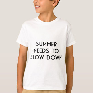 Summer needs to Slow Down T-Shirt