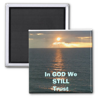 sun rise, In GOD WeSTILLTrust Magnet