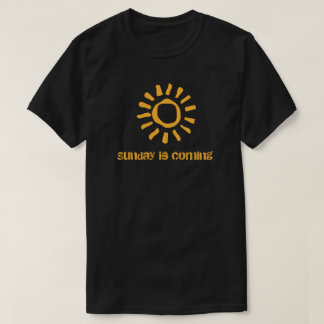 Sunday is Coming T-Shirt