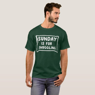 Sunday is for snuggling funny work humor T-Shirt