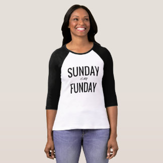 Sunday is my funday Women's Shirt