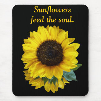 Sunflowers Feed The Soul Mousepad