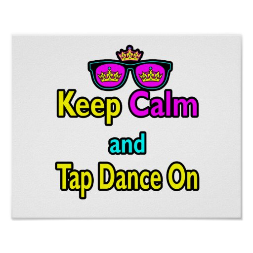 Sunglasses Keep Calm And Tap Dance On Posters