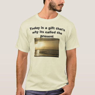 Sunrise sail, Today is a gift that's why its ca... T-Shirt