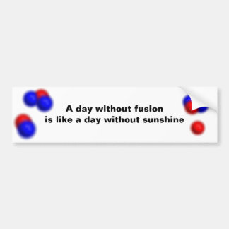 Sunshine is nuclear fusion in action bumper sticker