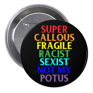 Super Callous Racist Not My POTUS, Political 3 Inch Round Button