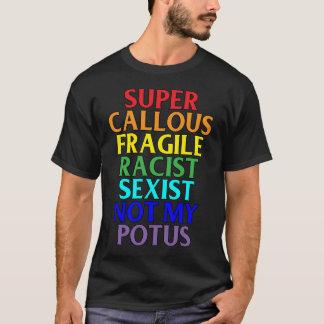 Super Callous Racist Not My POTUS, Political Humor T-Shirt
