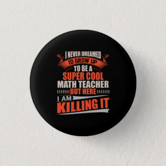 Super cool math teacher killing it 1 inch round button