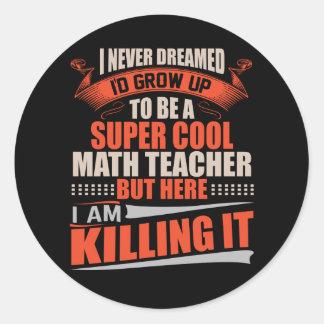Super cool math teacher killing it classic round sticker