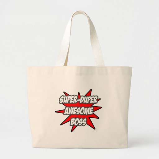 Super Duper Awesome Boss Bags