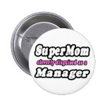 Super Mom...Manager Pinback Buttons