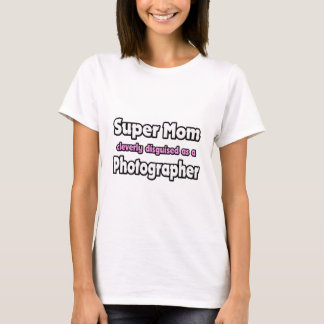 Super Mom ... Photographer T-Shirt