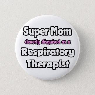 Super Mom ... Respiratory Therapist 2 Inch Round Button