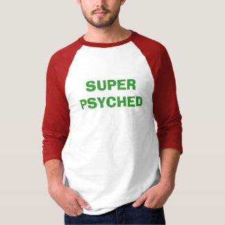 SUPER PSYCHED T-Shirt