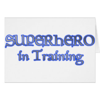 SUPERHERO in Training Greeting Cards