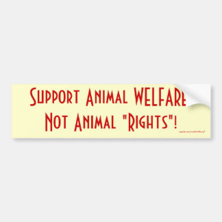 "Support Animal WELFARE, Not Animal ""Rights""! Bumper Sticker"