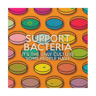 SUPPORT BACTERIA WOOD PRINT