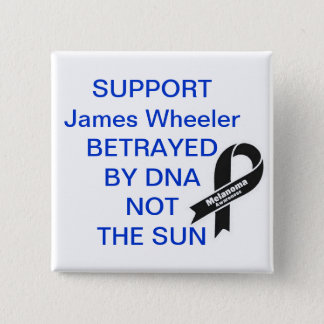 Support James Wheeler Betrayed By DNA NOT THE SUN 2 Inch Square Button