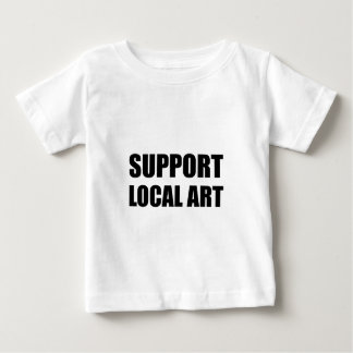Support Local Art Baby T-Shirt