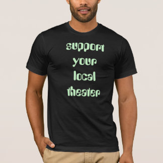 support local theater T-Shirt