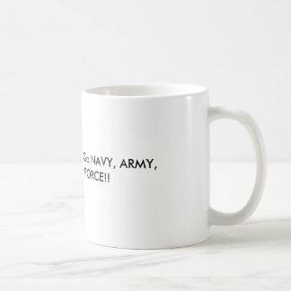 Support our Military!  Go NAVY, ARMY, MARINE, A... Coffee Mug