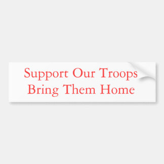 Support Our Troops - Bring Them Home Bumper Sticker