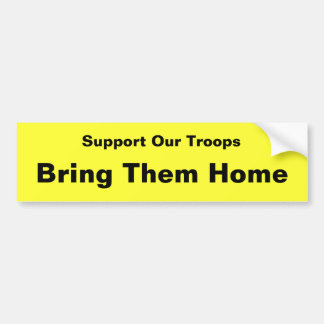 Support Our Troops . . . Bring Them Home Bumper Sticker