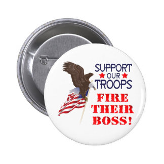 Support Our Troops...FIRE THEIR BOSS! Pins