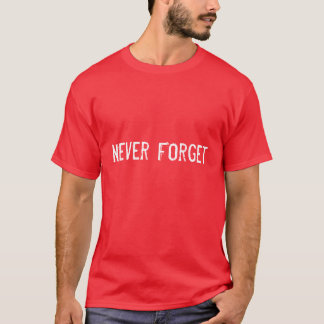 Support our Troops - Never Forget T-Shirt