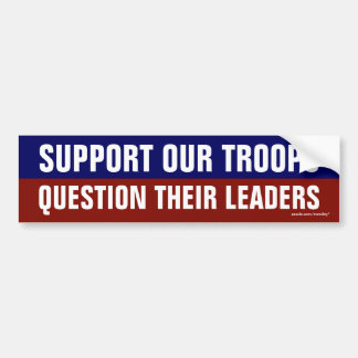 """Support our Troops Question their Leaders"" Bumper Sticker"