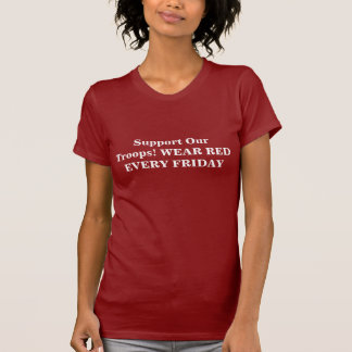 Support Our Troops! WEAR RED EVERY FRIDAY T-Shirt