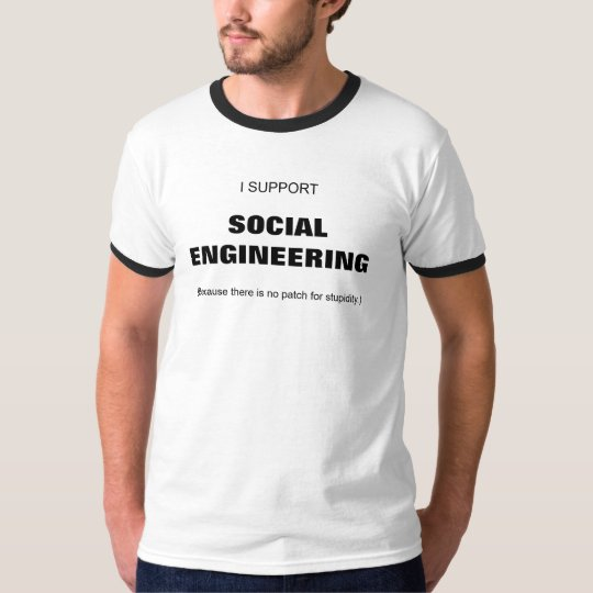 SUPPORT SOCIAL ENGINEERING T-Shirt