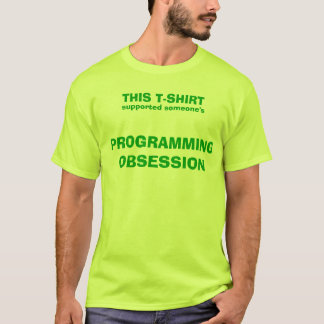 Support someone's programming obsession! T-Shirt
