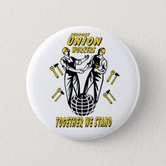 SUPPORT UNION WORKERS 2 INCH ROUND BUTTON