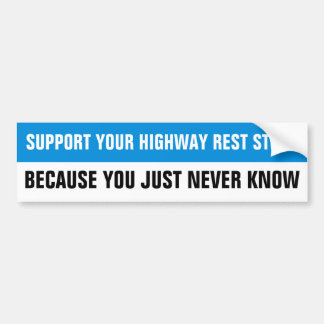 SUPPORT YOUR HIGHWAY REST STOPS ... BUMPER STICKER