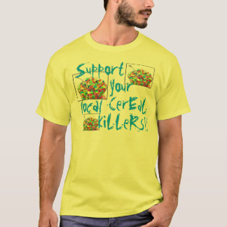 Support your local cereal killers t-shirt