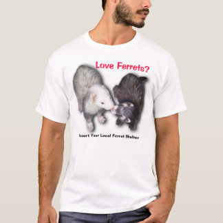 Support your local ferret shelter T-Shirt